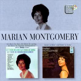 Let There Be Love, Let There Be Swing, Let There Be Marian Montgomery/Lovin' Is Livin' And Livin' Is Lovin' 2004 Marian Montgomery