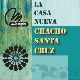 La Casa Nueva 2011 Chacho Santa Cruz