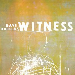 Witness 2001 Dave Douglas