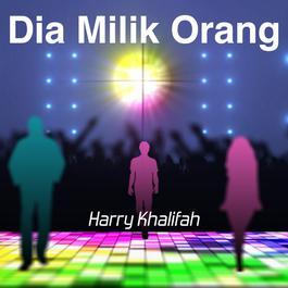 Harry Khalifah - Dia Milik Orang dari album Dia Milik Orang