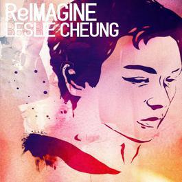 Reimagine Leslie Cheung 2012 Various Artists