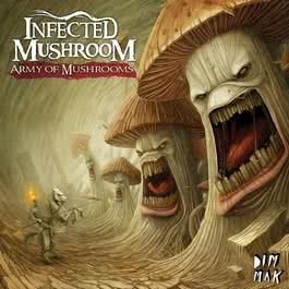 Army Of Mushrooms 2014 Infected Mushroom