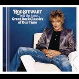 Still The Same...Great Rock Classics Of Our Time 2008 Rod Stewart