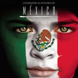 Celebrando La Historia De México 2011 Various Artists