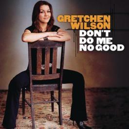 Don't Do Me No Good 2010 Gretchen Wilson