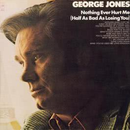 Nothing Ever Hurt Me (Half As Bad As Losing You) 2008 George Jones