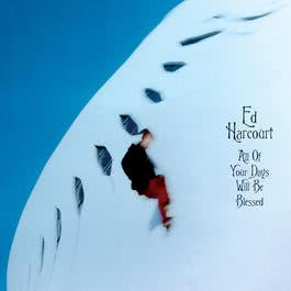 All Of Your Days Will Be Blessed 2003 Ed Harcourt