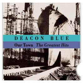 Our Town - The Greatest Hits 1994 Deacon Blue