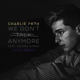 We Don't Talk Anymore (feat. Selena Gomez) [Lash Remix] 2016 Charlie Puth; Selena Gomez