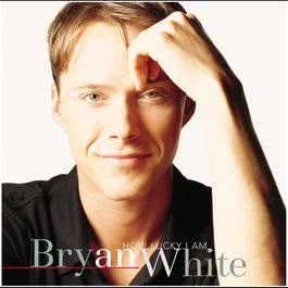 How Lucky I Am 2010 Bryan White