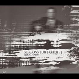 Sessions For Robert J EP 2004 Eric Clapton