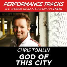 God Of This City (Performance Tracks) - EP 2009 Chris Tomlin