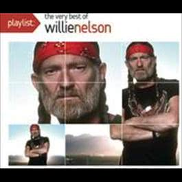 Playlist: The Very Best Of Willie Nelson 2008 Willie Nelson