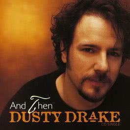 And Then 2002 Dusty Drake