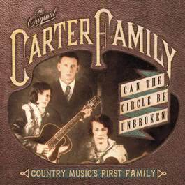 Can The Circle Be Unbroken: Country Music's First Family 2006 The Carter Family