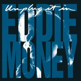 Unplug It In 1992 Eddie Money