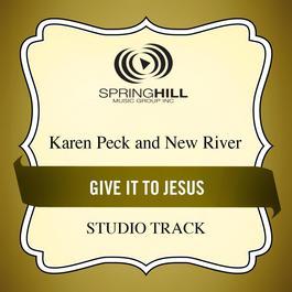 Give It To Jesus 2011 Karen Peck