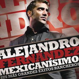 Mexicanisimo-Sus mas Grandes Exitos Rancheros/Alejandro Fernandez 2010 Alejandro Fernandez