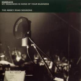 My Weakness Is None Of Your Business - The Abbey Road Sessions 2010 Embrace