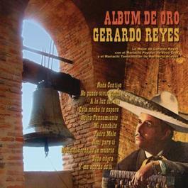 Album De Oro Con Lo Mejor De Gerardo Reyes Con El Mariachi Popular De Jose Cruz Y El Mariachi Tenochtitlon De Heriberto Aceves 2011 Gerardo Reyes