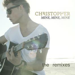 Mine, Mine, Mine [The Remixes] 2012 Christopher