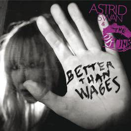 Better Than Wages 2009 Astrid Swan & The Drunk Lovers