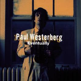 Eventually 2009 Paul Westerberg