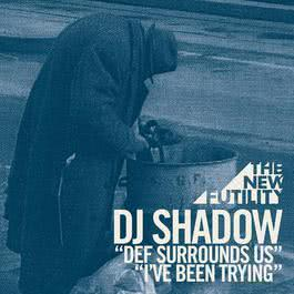 Def Surrounds Us / I've Been Trying 2010 DJ Shadow