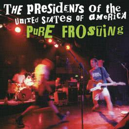 Pure Frosting 1998 The Presidents of the United States of America