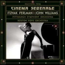Selections from Cinema Serenade/Cinema Serenade 2 2008 Itzhak Perlman; John Williams; Boston Pops Orchestra