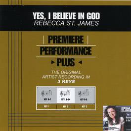 Premiere Performance Plus: Yes, I Believe In God 2009 Rebecca St. James