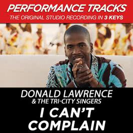 I Can't Complain (Performance Tracks) - EP 2009 Donald Lawrence And The Tri-City Singers