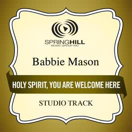 Holy Spirit, You Are Welcome Here 2009 Babbie Mason