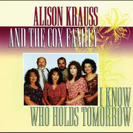I Know Who Holds Tomorrow 1994 Alison Krauss
