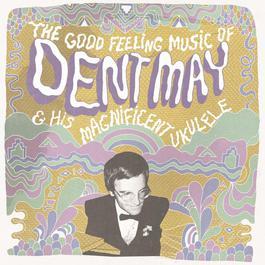 ฟังเพลงอัลบั้ม The Good Feeling Music of Dent May & His Magnificent Ukulele
