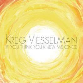 If You Think You Knew Me Once 2012 Kreg Viesselman