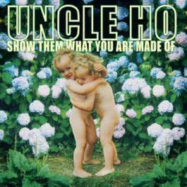 Show Them What You Are Made Of 2001 Uncle Ho