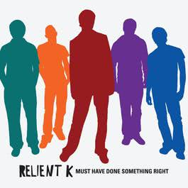 Must Have Done Something Right 2006 Relient K