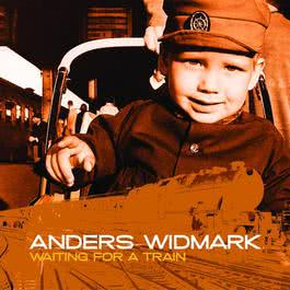 Anders Widmark / Waiting For A Train 2006 Anders Widmark