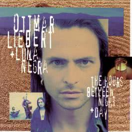 The Hours Between Night + Day 2011 Ottmar Liebert; Luna Negra