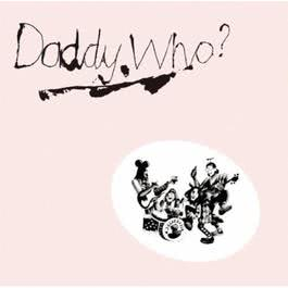 Daddy Who? Daddy Cool (40th Anniversary Edition) 2011 Daddy Cool