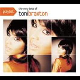 Playlist: The Very Best Of Toni Braxton 2008 Toni Braxton