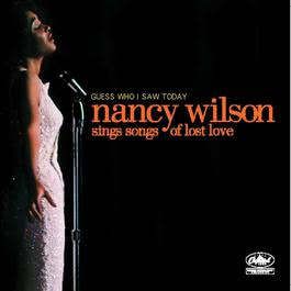 Guess Who I Saw Today: Nancy Wilson Sings Of Lost Love 2005 Nancy Wilson