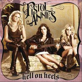 Hell On Heels 2011 Pistol Annies