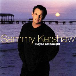 Maybe Not Tonight 2012 Sammy Kershaw