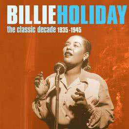 The Classic Decade 1935-1945 1998 Billie Holiday