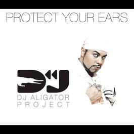Protect your ears (Maxi cd) 2005 DJ Aligator