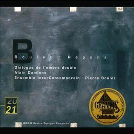Boulez: RAcpons; Dialogue de l'ombre double 1999 Pierre Boulez