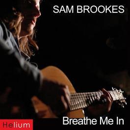 Breathe Me In 2011 Sam Brookes