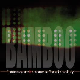 Tomorrows Becomes Yesterday 2014 Bamboo